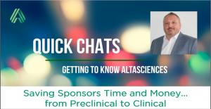 QUICK CHATS — Saving Sponsors Time and Money... from Preclinical to Clinical